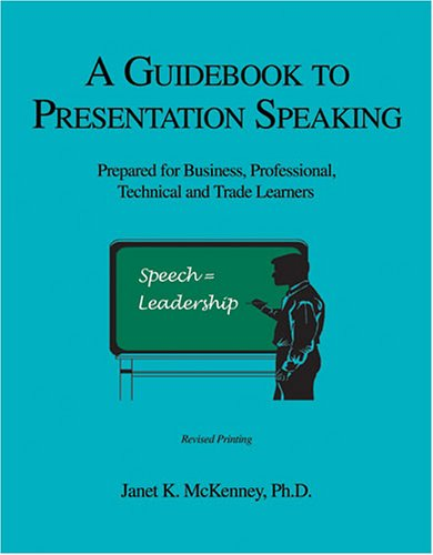 A GUIDE TO PRESENTATION SPEAKING: PREPARED FOR: MCKENNEY JANET