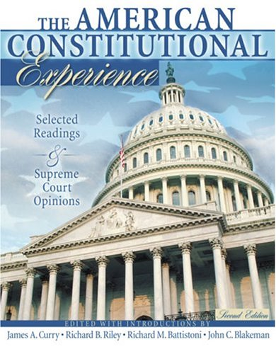 The American Constitutional Experience- Selected Readings and: James A. Curry,