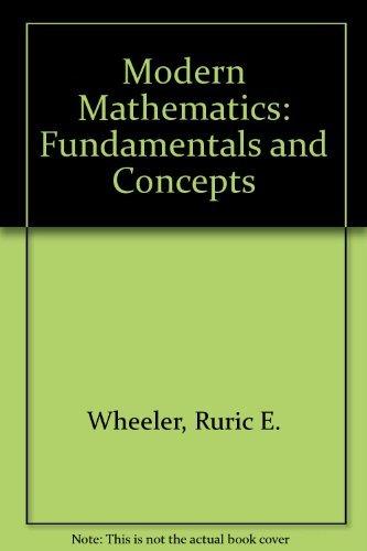 Modern Mathematics: Fundamentals And Concepts: Ruric E. Wheeler