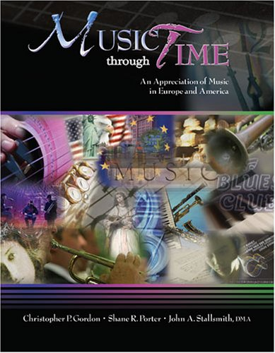 MUSIC THROUGH TIME: AN APPRECIATION OF MUSIC: CHRISTOPHER P GORDON,