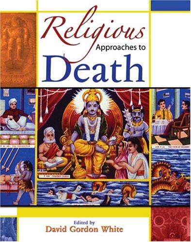 RELIGIOUS APPROACHES TO DEATH: WHITE DAVID GORDON