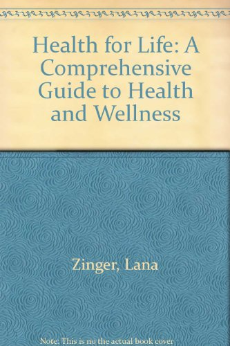 Health for Life: A Comprehensive Guide to Health and Wellness, by Zinger: Zinger, Lana