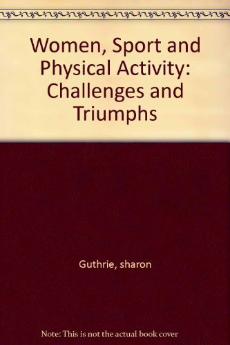 WOMEN, SPORT AND PHYSICAL ACTIVITY: CHALLENGES AND: GUTHRIE SHARON