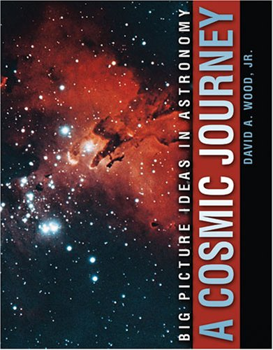 A COSMIC JOURNEY: BIG PICTURE IDEAS IN ASTRONOMY: A, WOOD DAVID