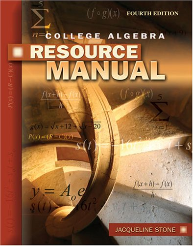 COLLEGE ALGEBRA WITH APPLICATIONS RESOURCE MANUAL: STONE JACQUELINE