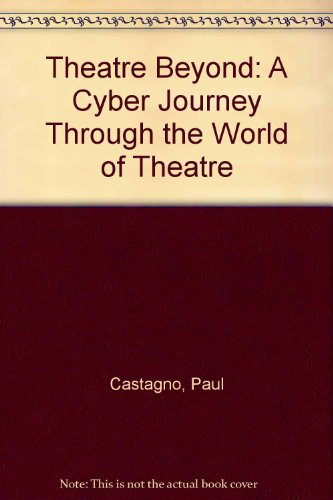 9780757546365: Theatre Beyond: A Cyber Journey through the World of Theatre