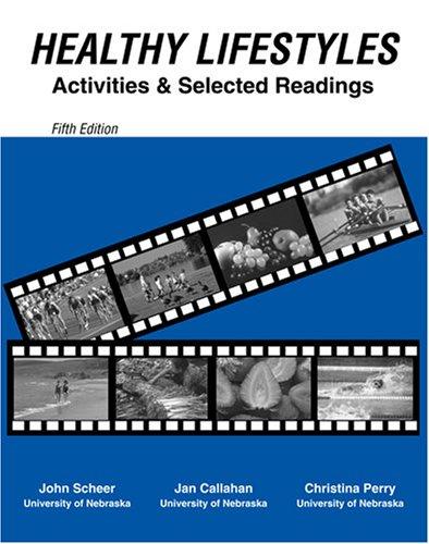 Healthy Lifestyles: Activities and Selected Readings: SCHEER JOHN, CALLAHAN JAN, PERRY CHRISTINA