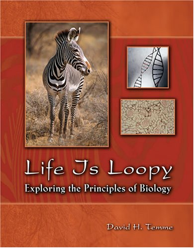9780757547713: LIFE IS LOOPY: EXPLORING THE PRINCIPLES OF BIOLOGY