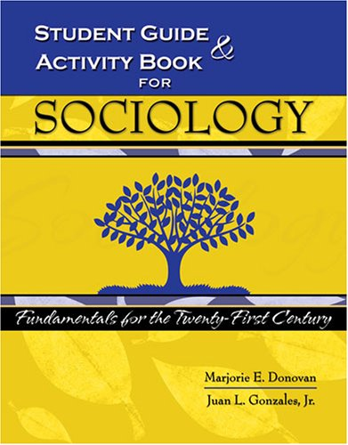 STUDENT GUIDE AND ACTIVITY BOOK FOR SOCIOLOGY: FUNDAMENTALS FOR THE TWENTY-FIRST CENTURY WORKBOOK: ...