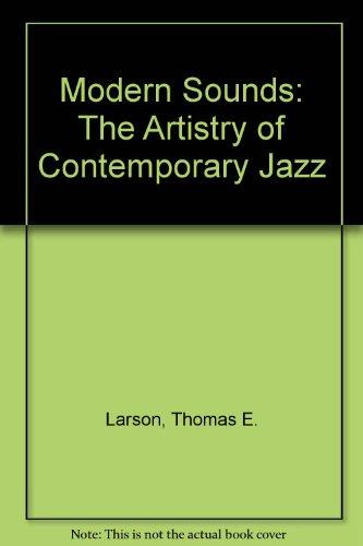 MODERN SOUNDS: THE ARTISTRY OF CONTEMPORARY JAZZ: LARSON THOMAS E