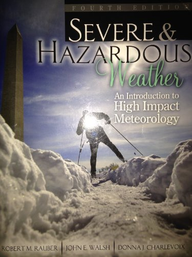 SEVERE AND HAZARDOUS WEATHER: AN INTRODUCTION TO HIGH IMPACT METEOROLOGY TEXT W/CD HIGH SCHOOL...