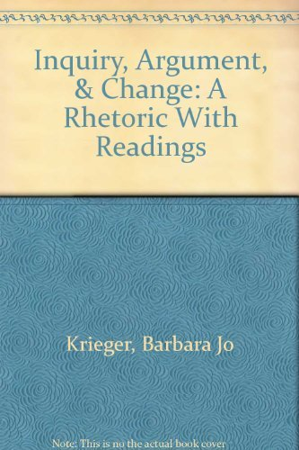 Inquiry, Argument, AND Change: A Rhetoric with: KRIEGER BARBARA JO;