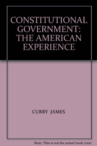 CONSTITUTIONAL GOVERNMENT: THE AMERICAN EXPERIENCE: JAMES, CURRY; B, RILEY RICHARD; M, BATTISTONI ...