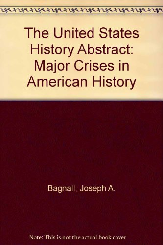 9780757556913: THE UNITED STATES HISTORY ABSTRACT: MAJOR CRISES IN AMERICAN HISTORY