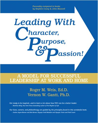 9780757557460: Leading with Character, Purpose, AND Passion! A Model for Successful Leadership at Work and Home