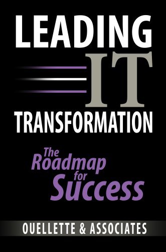 Leading IT Transformation: The Roadmap to Success: Ouellette and Associates Consulting Inc.