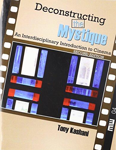 DECONSTRUCTING THE MYSTIQUE AN INTERDISCIPLINARY INTRODUCTION TO CINEMA - TEXT: KASHANI