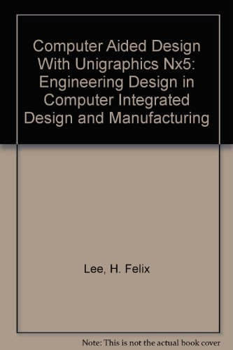 9780757560316: Computer Aided Design with Unigraphics NX5: Engineering Design in Computer Integrated Design and Manufacturing