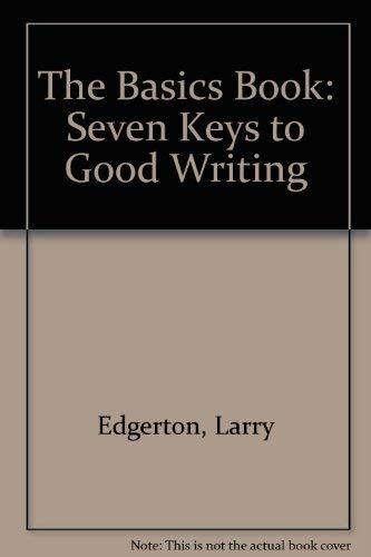 The Basics Book: Seven Keys to Good: EDGERTON LARRY G