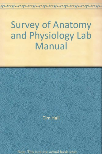 Survey of Anatomy and Physiology Lab Manual: Tim Hall, David Brannigan
