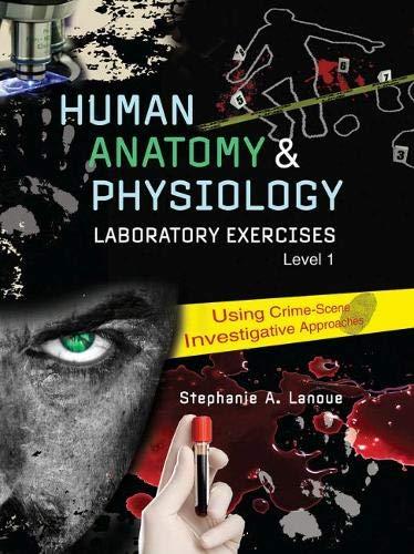 Human Anatomy AND Physiology Laboratory Exercies 1: LANOUE STEPHANIE A