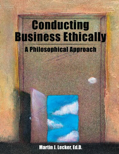 Conducting Business Ethically: A Philosophical Approach: Martin J. Lecker