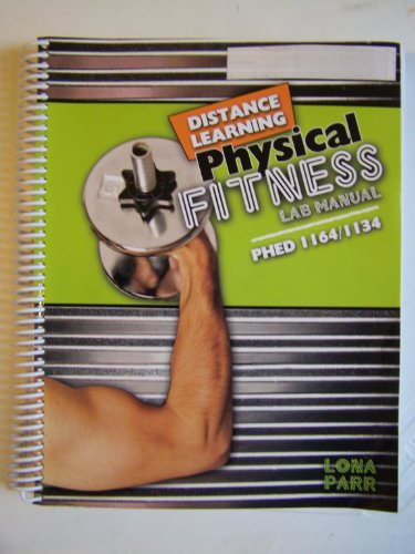 Distance Learning Physical Fitness Lab Manual: PHED 1164/1134: PARR LONA