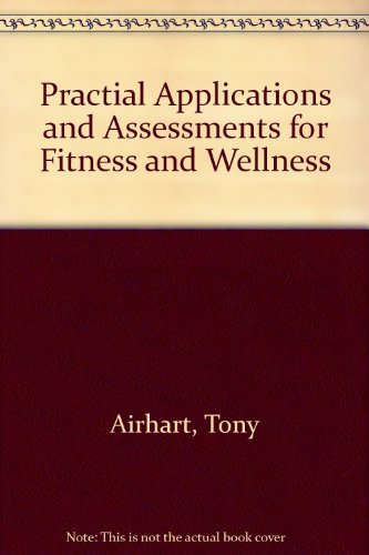 Practical Applications and Assessments for Fitness and Wellness: A Lab Manual: Customized Version ...