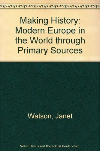 Making History: Modern Europe in the World through Primary Sources: WATSON JANET