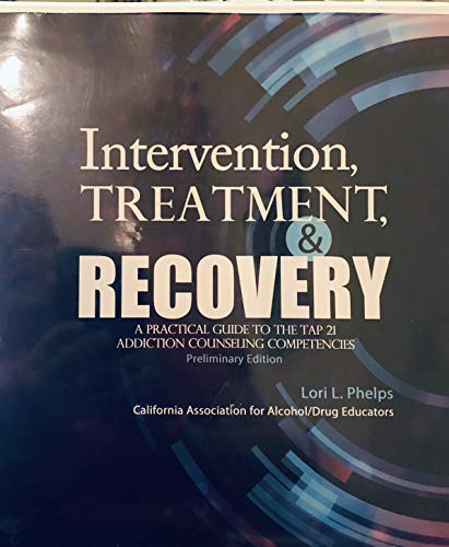 Intervention, Treatment and Recovery: A Practical Guide to the TAP 21 Addiction Counseling ...