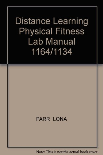 Distance Learning Physical Fitness Lab Manual 1164/1134: PARR LONA