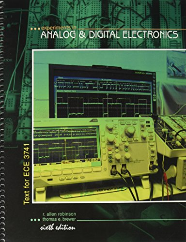 Experiments in Analog and Digital Electronics: Text for ECE 3741: ROBINSON R ALLEN, BREWER THOMAS E