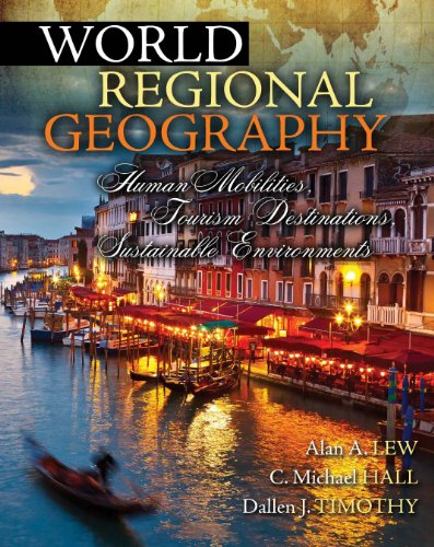 World Regional Geography: Human Mobilities, Tourism Destinations, Sustainable Environments (0757593151) by Alan Lew; Colin Michael Hall; Dallen Timothy