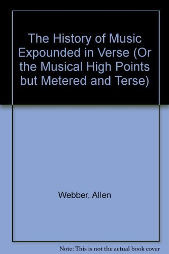 History of Music Expounded in Verse (or: WEBBER ALLEN