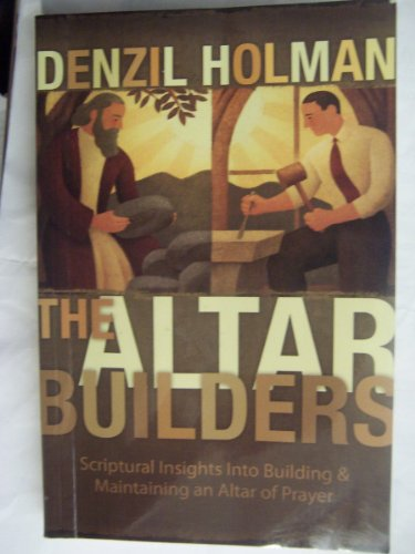 9780757733796: The Altar Builders (Scriptural Insights into Building and Maintaining an Altar of Prayer)