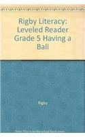 Rigby Literacy : Leveled Reader Grade 5 Having a Ball: Rigby