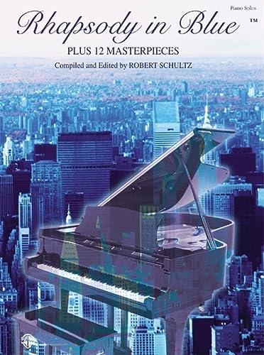 Rhapsody in Blue Plus 12 Masterpieces (Plus: Schultz, Robert