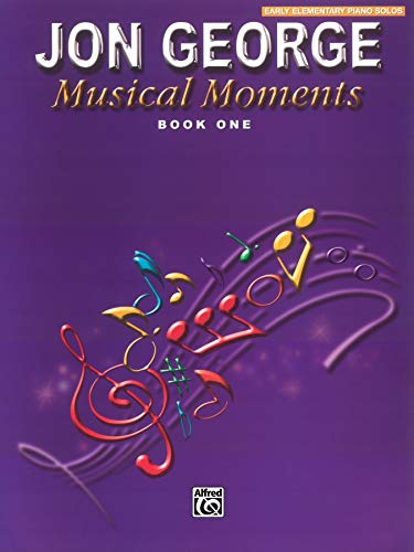 Jon George Musical Moments Book One: Early Elementary Piano Solos: George, Jon; Lew, Gail (Editor)