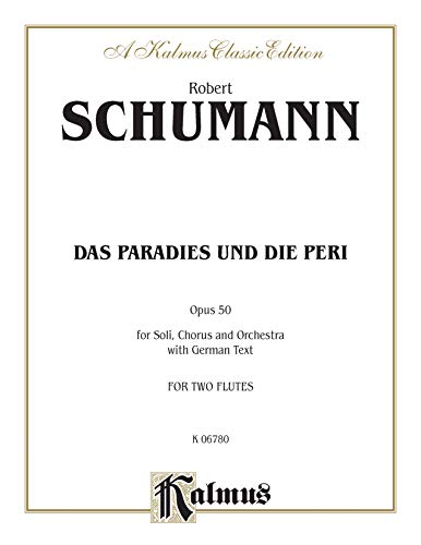 9780757906466: Das Paradies Und Die Peri Opus 50: For Soli, Chorus and Orchestra with German Text (Kalmus Classic Editions)