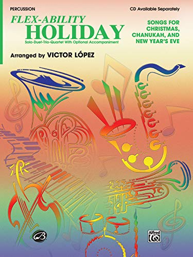 9780757908507: Flex-Ability Holiday -- Solo-Duet-Trio-Quartet with Optional Accompaniment: Percussion (Mallet Solo, Mallet Harmony, Auxiliary Percussion, Drum Set (Snare, Bass, Cymbals) (Flex-Ability Series)