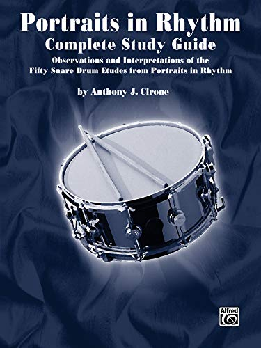 9780757910173: Portraits in Rhythm -- Complete Study Guide: Observations and Interpretations of the Fifty Snare Drum Etudes from Portraits in Rhythm