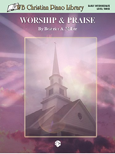 WB Christian Piano Library: Worship & Praise: Beatrice A. Miller