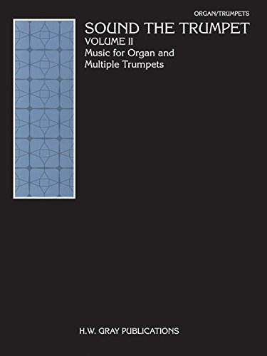 9780757914737: Sound the Trumpet, Vol 2: Music for Organ and Multiple Trumpets (H. W. Gray)