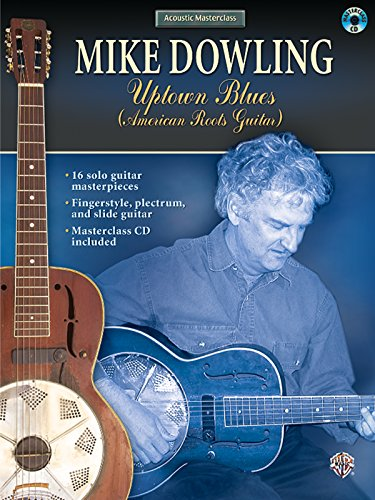 Acoustic Masterclass: Mike Dowling -- Uptown Blues (American Roots Guitar (Book & CD): Dowling,...