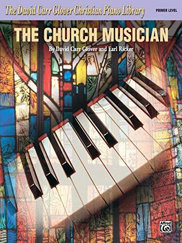 9780757916625: The Church Musician: Primer (David Carr Glover Christian Piano Library)