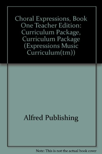 Choral Expressions, Book One Teacher Edition: Curriculum Package, Curriculum Package (Paperback): ...