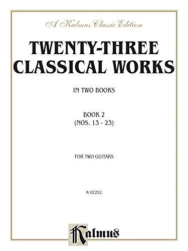 9780757922268: Twenty-three Classical Works for Two Guitars, Bk 2: Nos. 13-23 (Kalmus Edition)