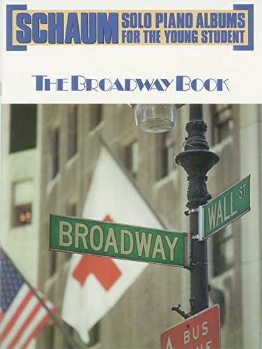 Schaum Solo Piano Album: The Broadway Book (Schaum Solo Piano Album for the Young Student) (0757930913) by Wesley Schaum; Jeff Schaum