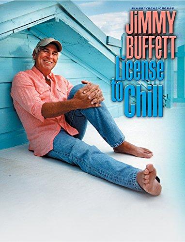 Jimmy Buffett -- License to Chill: Piano/Vocal/Chords: Buffett, Jimmy