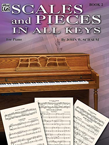 Scales and Pieces in All Keys, Bk 2 (Schaum Method Supplement) (0757937942) by John W. Schaum